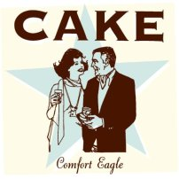 "It's easy to dismiss Cake as another of those '90s novelty acts, along the same lines as Presidents of the United States of America, Barenaked Ladies, or They Might Be Giants. But the 36 minutes of Comfort Eagle will change the way you perceive Cake. Sure, the album's highlight is an ironic tribute to a career girl with ""good dividends"", but there's more to the band than witty repartee. If you need convincing, listen to the opening thirty seconds of ""Shadow Stabbing"" and try to not be hooked."
